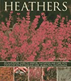 Heathers: An Illustrated Guide to Varities, Cultivation and Care, with Step-by-step Instructions and Over 160 Beautiful Photographs
