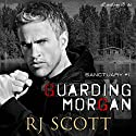 Guarding Morgan: Sanctuary, Book 1 Audiobook by RJ Scott Narrated by Sean Crisden