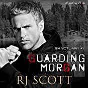 Guarding Morgan: Sanctuary, Book 1 | RJ Scott