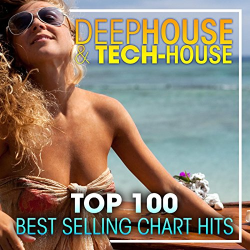 (Deep House & Tech-House Top 100 Best Selling Chart Hits + DJ Mix)