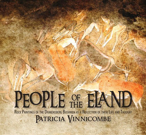 People of the Eland: Rock Paintings of the Drakensberg Bushmen as a Reflection of Their Life and Thought by Vinnicombe, Patricia (2009) Paperback