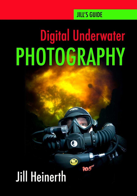 Digital Underwater Photography: Jill Heinerth's Guide to Digital Underwater Photography