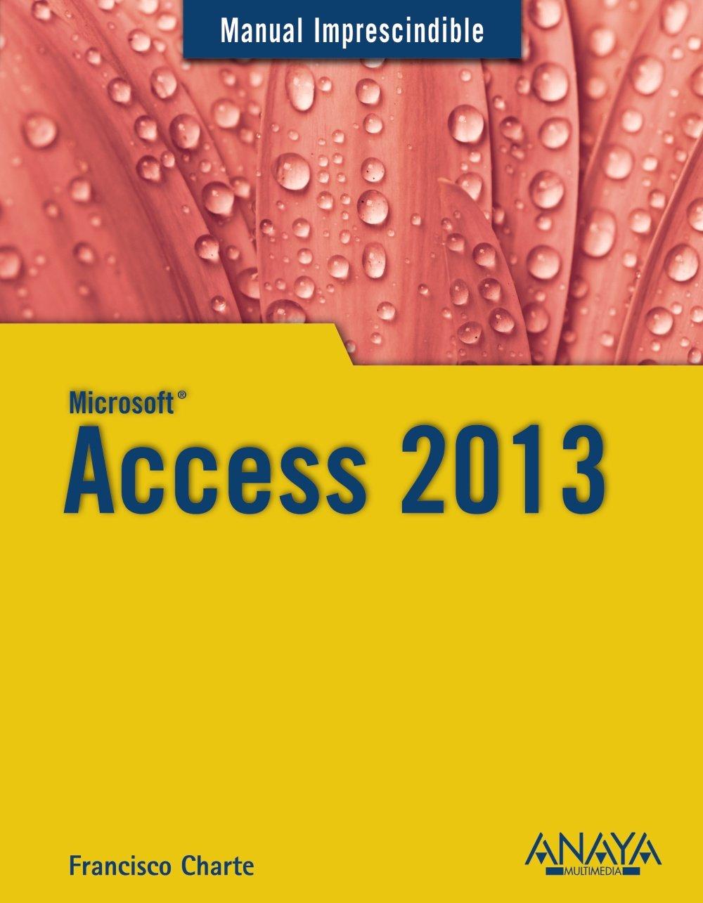 Access 2013 (Manuales Imprescindibles) Tapa blanda – 22 oct 2013 Francisco Charte Anaya 8441534497 Computer Science