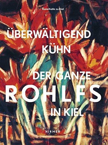 Überwältigend kühn - Der ganze Rohlfs in Kiel: Katalogbuch zur Ausstellung in der Kunsthalle zu Kiel vom 10.11.2012-15.12.2013