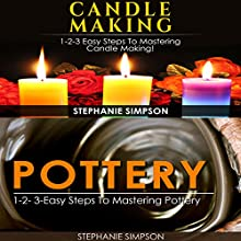 Candle Making & Pottery: 1-2-3 Easy Steps to Mastering Candle Making! & 1-2-3-Easy Steps to Mastering Pottery Audiobook by Stephanie Simpson Narrated by Millian Quinteros