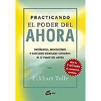 Practicando el poder del ahora: enseñanzas, meditaciones y ejercicios esenciales extraídos de el pod: Enseñanzas…