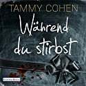 Während du stirbst Audiobook by Tammy Cohen Narrated by Christiane Marx