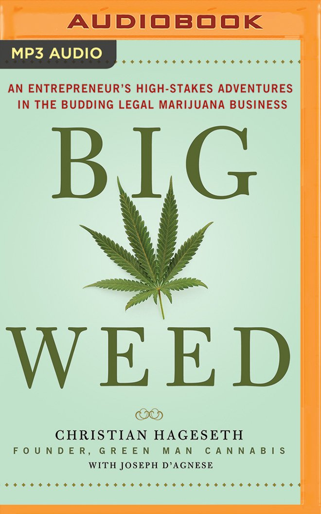 Big Weed: An Entrepreneur\'s High-Stakes Adventures in the Budding ...
