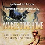 Yankee Gone Home: A True Story About Operation Just Cause | Franklin Hook