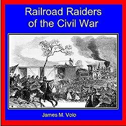 Railroad Raiders of the Civil War