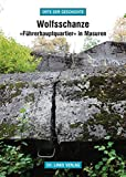 Wolfsschanze: »Führerhauptquartier« in Masuren (»Orte der Geschichte«)