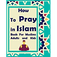 How to Pray in Islam Book For Muslims Adults and Kids: Islamic complete prayer « THE FIVE PRAYERS » book for adults and…
