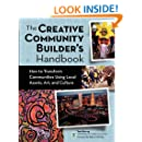Creative Community Builder's Handbook: How to Transform Communities Using Local Assets, Arts, and Culture