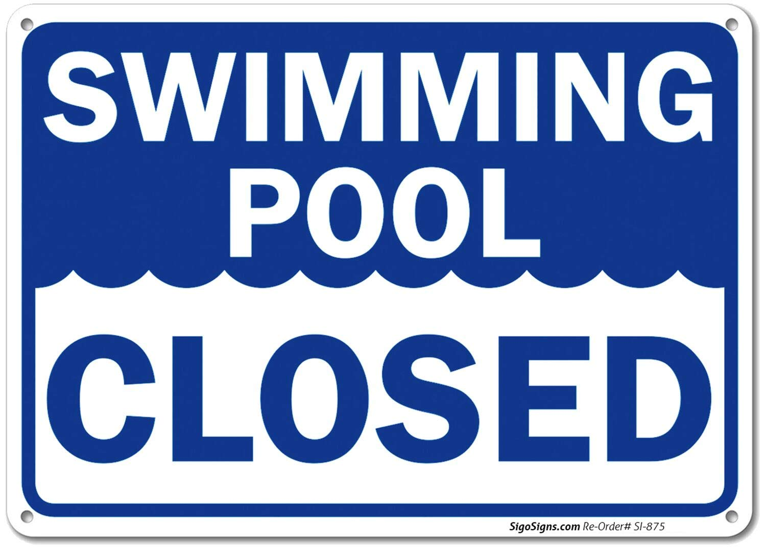 2ef324b41e6 Amazon.com: Swimming Pool Closed Sign, 10x14 Rust Free,40 Aluminum UV  Printed, Easy to Mount Weather Resistant Long Lasting Ink Made in USA by  SIGO SIGNS: ...