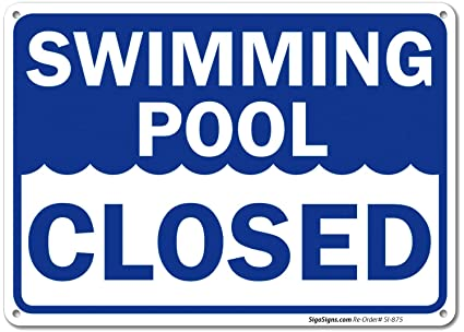 Swimming Pool Closed Sign, 10x14 Rust Free,40 Aluminum UV Printed, Easy to  Mount Weather Resistant Long Lasting Ink Made in USA by SIGO SIGNS