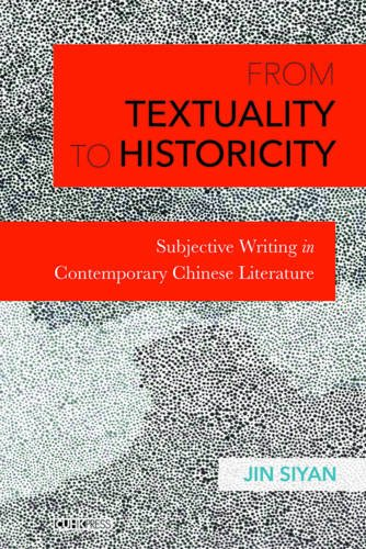 Download From Textuality to Historicity: Subjective Writing in Contemporary Chinese Literature ebook