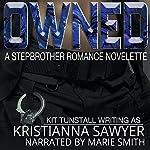 Owned: A Stepbrother Romance Novelette | Kristianna Sawyer,Kit Tunstall