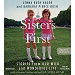 Sisters First: Stories from Our Wild and Wonderful Life | Jenna Bush Hager,Barbara Pierce Bush,Laura Bush - foreword