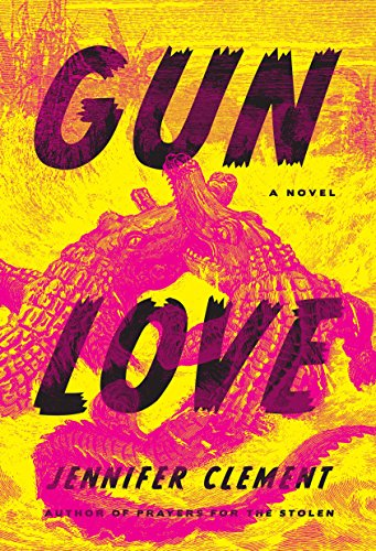 Gun Love: A Novel by Jennifer Clement