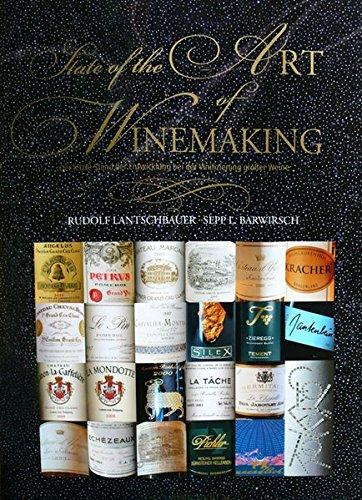State of the Art of Winemaking: Der letzte Stand der Entwicklung bei der Vinifizierung großer Weine