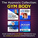The Hypnosis Collection - Gym Body: Four Complete Life-Changing Hypnosis Programs for a Body Success |  Inspire3 Hypnosis