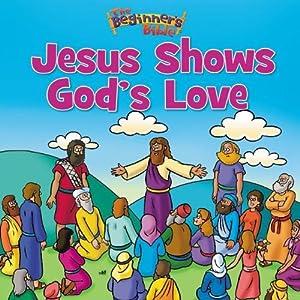Jesus Shows God's Love (The Beginner's Bible)