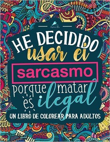 Un libro de colorear para adultos: He decidido usar el sarcasmo ...