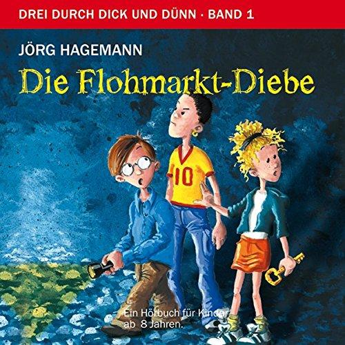 Die Flohmarkt-Diebe: Drei durch dick und dünn, Band 1 - Hörbuch für Kinder ab 8 Jahren