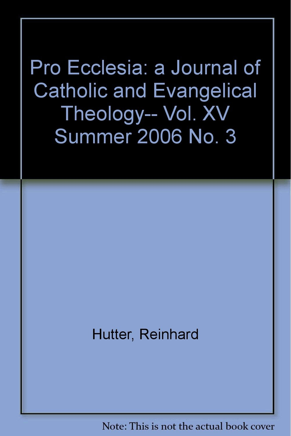 Download Pro Ecclesia: a Journal of Catholic and Evangelical Theology-- Vol. XV Summer 2006 No. 3 pdf