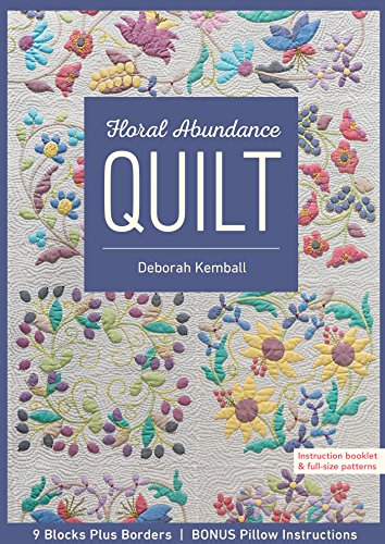 Floral Abundance Quilt: 9 Blocks Plus Borders, Bonus Pillow Instructions ()