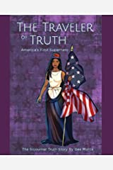 The Traveler of Truth America's First Superhero: The Sojourner Truth Story Kindle Edition