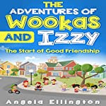 The Adventures of Wookas and Izzy: The Start of Good Friendship | Angela Ellington