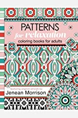 Patterns for Relaxation Coloring Books for Adults: An Adult Coloring Book Featuring 35+ Geometric Patterns and Designs (Jenean Morrison Adult Coloring Books) Paperback