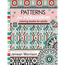 Patterns for Relaxation Coloring Books for Adults: An Adult Coloring Book Featuring 35+ Geometric Patterns and Designs (Jenean Morrison Adult Coloring Books)
