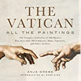 Vatican: All the Paintings: The Complete Collection of Old Masters, Plus More than 300 Sculptures, Maps, Tapestries, and othe