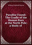 download ebook paradise found; the cradle of the human race at the north pole; a study of the prehistoric world [facsimile] pdf epub