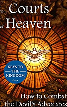 Download for free The Courts of Heaven: How to Combat the Devil's Advocates