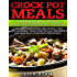 """Crock Pot Meals:Peoples Choice Top 50 Delicious Crock Pot Recipes: A simple a way to make delicious Crock Pot Meals. A taste you""""ll never forget - People's choice Top All Time"""
