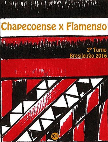 fan products of Chapecoense x Flamengo: Brasileirão 2016/2º Turno (Campanha do Clube de Regatas do Flamengo no Campeonato Brasileiro 2016 Série A Livro 22) (Portuguese Edition)