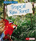 Explore the Tropical Rain Forest (Explore the Biomes series)