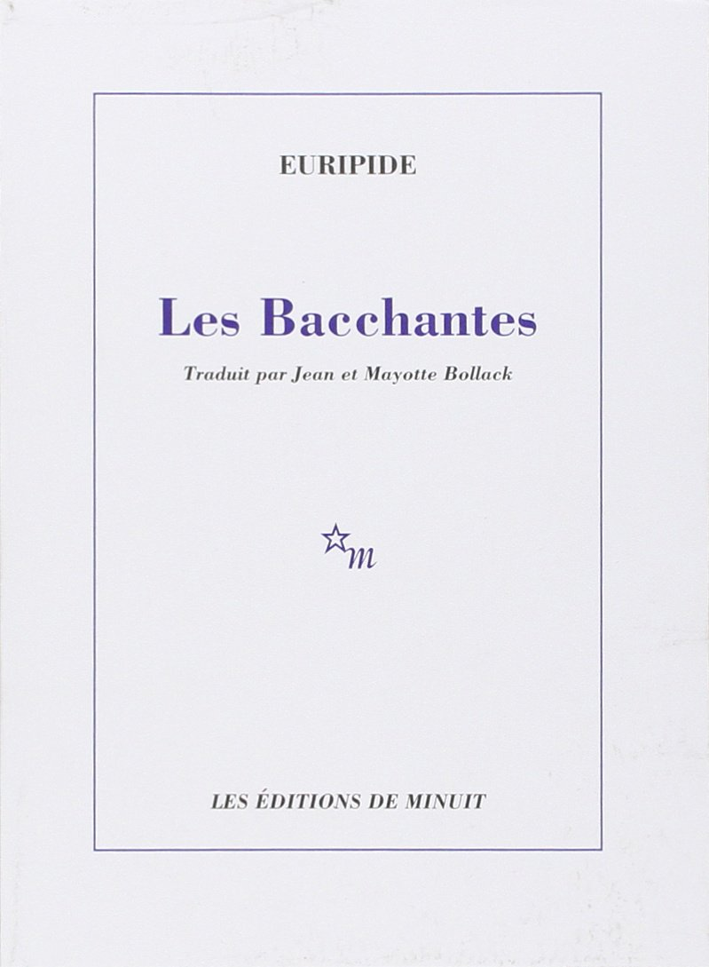 Les Bacchantes Broché – 7 janvier 2005 Euripide Jean Bollack Mayotte Bollack Les Editions de Minuit