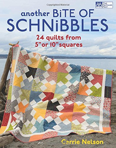 "Another Bite of Schnibbles: 24 Quilts from 5"" or 10"" Squares"