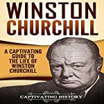 Winston Churchill: A Captivating Guide to the Life of Winston Churchill |  Captivating History