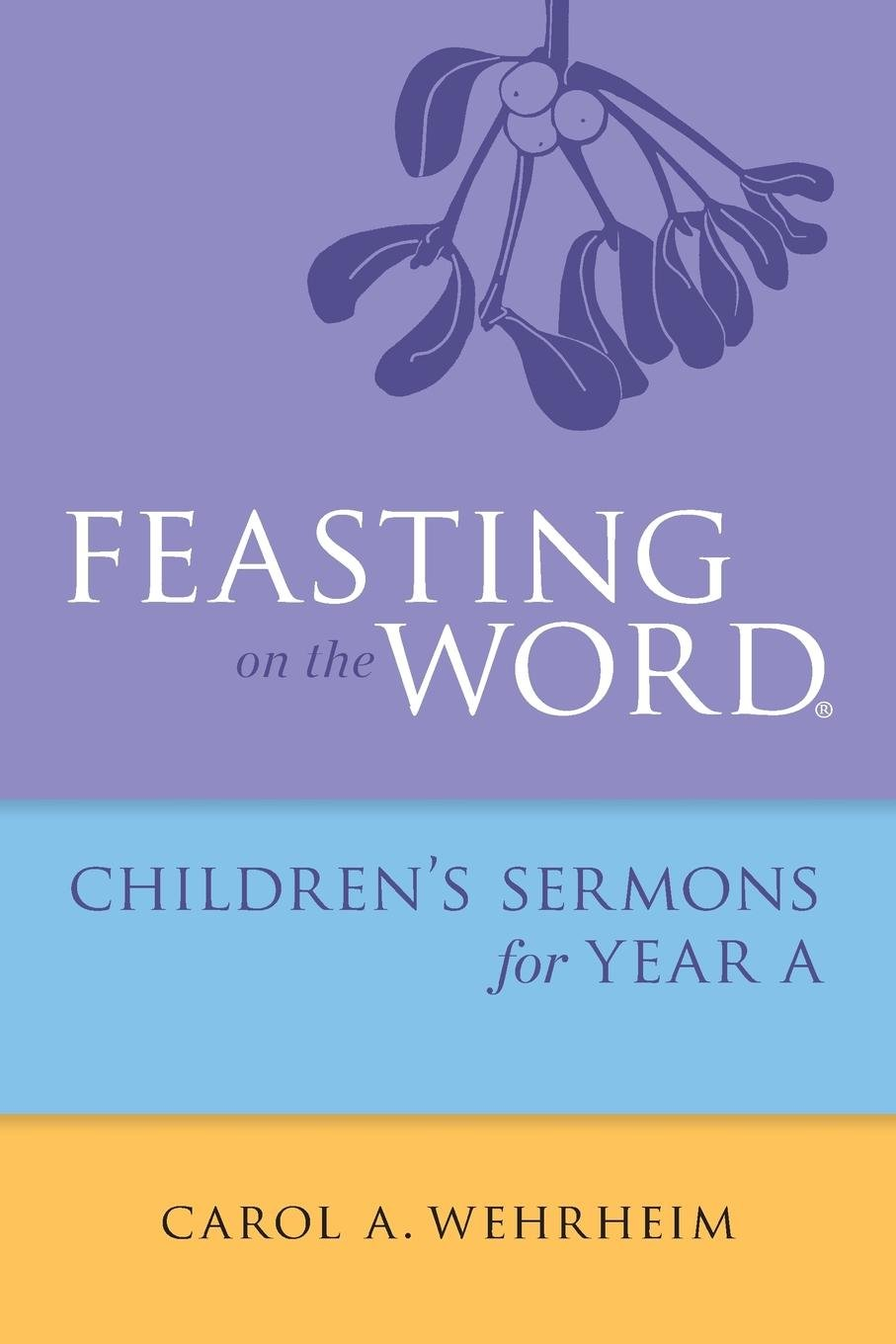 Read Online Feasting on the Word Childrens's Sermons for Year A PDF