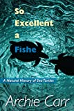 So Excellent a Fishe, Archie F. Carr, 0813037980