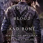 Beneath Blood and Bone: Thicker than Blood, Book 2 | Madeline Sheehan,Claire C. Riley