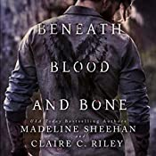 Beneath Blood and Bone: Thicker than Blood, Book 2 | Madeline Sheehan, Claire C. Riley