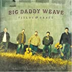Fields of Grace by Big Daddy Weave…