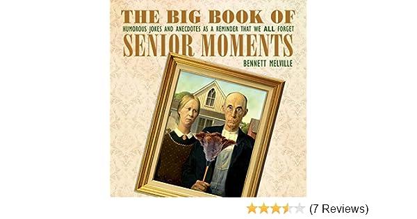 The Big Book Of Senior Moments Humorous Jokes And Anecdotes As A