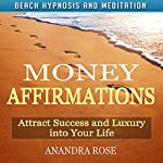 Money Affirmations: Attract Success and Luxury into Your Life with Beach Hypnosis and Meditation | Anandra Rose